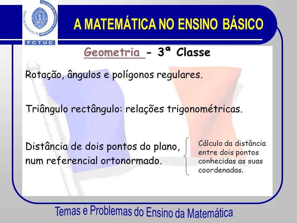 Geometria Geometria - 3ª Classe Teorema de Thales e recíproco. Vectores e translações. •Esfera. •Problemas de secções planas de sólidos. Geometria no