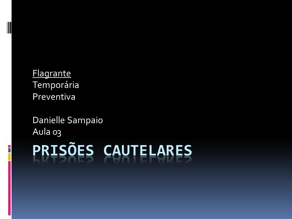  1.Prisão em flagrante:  - Tipos de flagrante: TRÊS ESPÉCIES DO CPP (art.