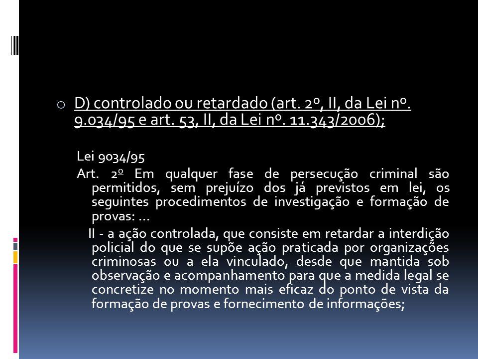 Lei 11343/06 são permitidos, além dos previstos em lei, mediante autorização judicial e ouvido o Ministério Público Art.
