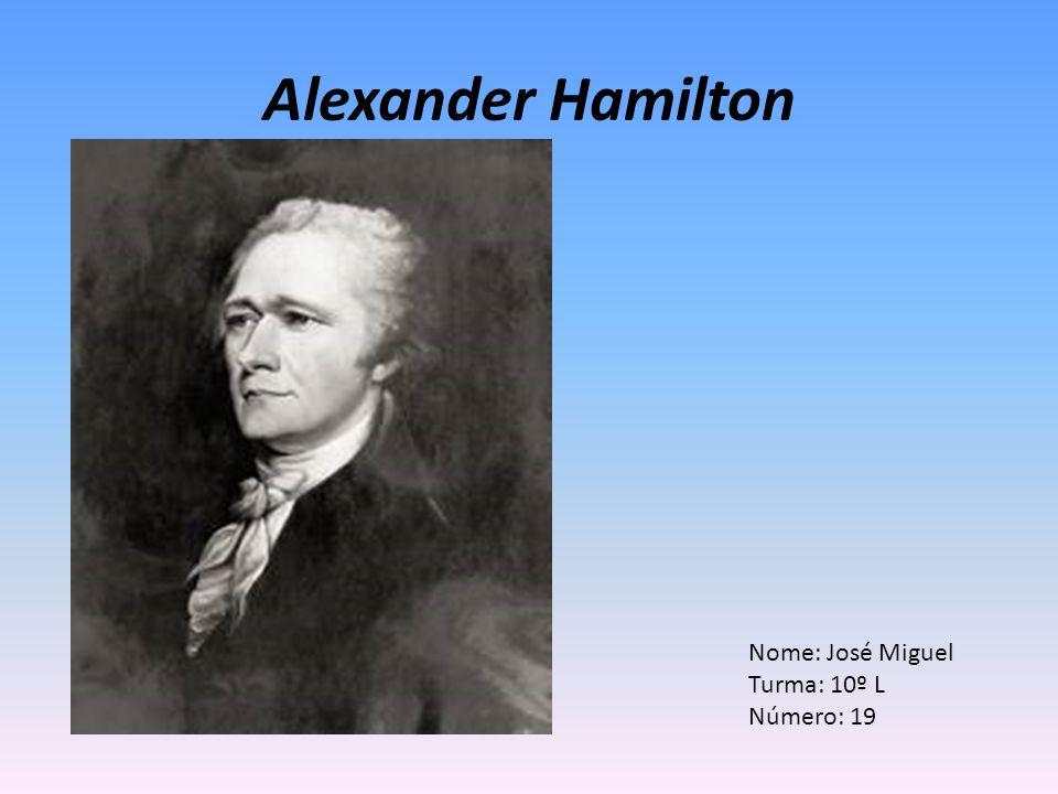 Alexander Hamilton Nome: José Miguel Turma: 10º L Número: 19