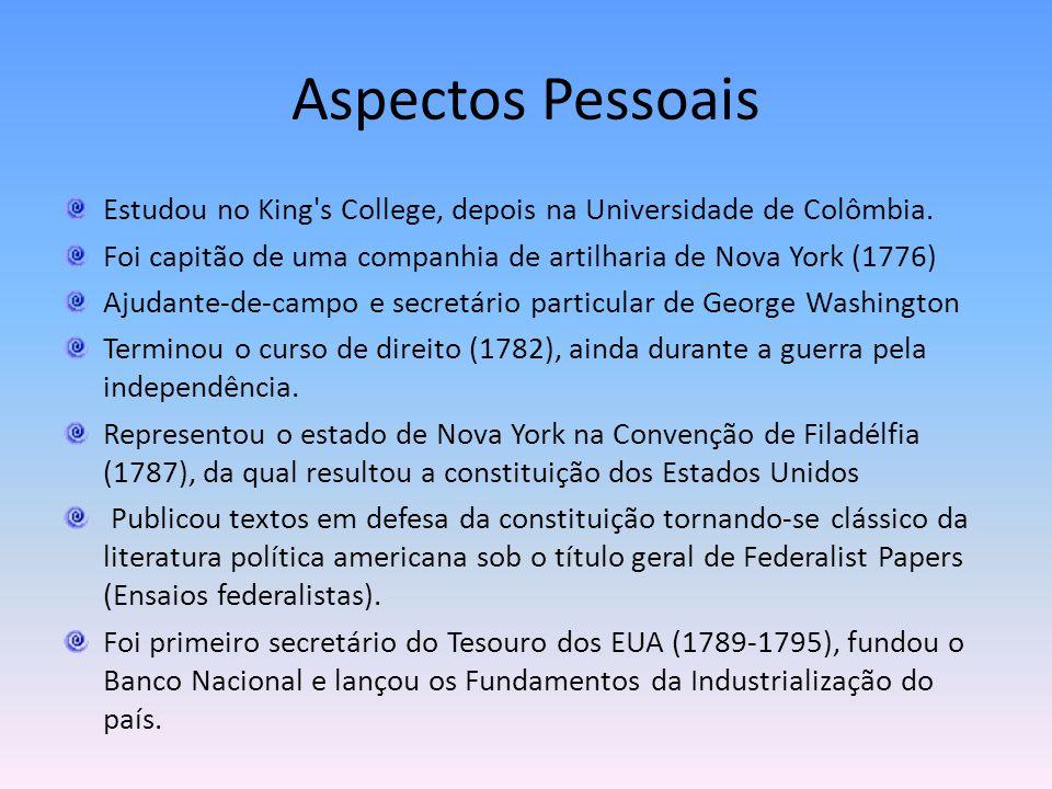 Aspectos Pessoais Estudou no King's College, depois na Universidade de Colômbia. Foi capitão de uma companhia de artilharia de Nova York (1776) Ajudan
