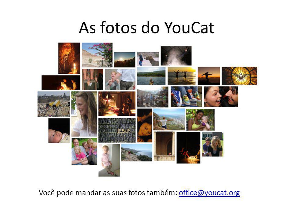 As fotos do YouCat Você pode mandar as suas fotos também: office@youcat.orgoffice@youcat.org