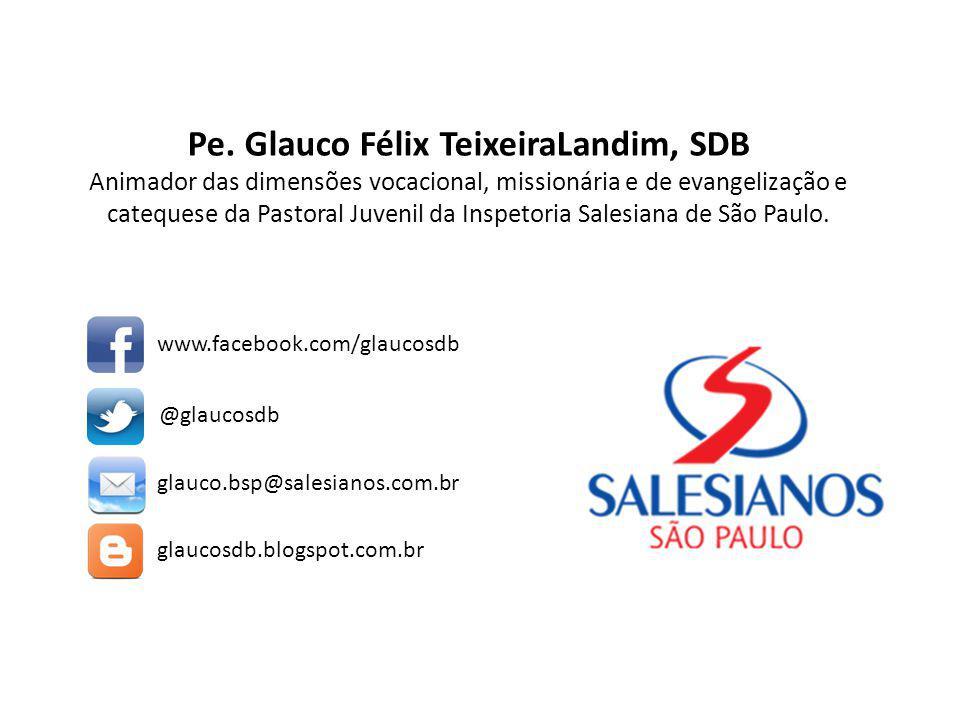 Pe. Glauco Félix TeixeiraLandim, SDB Animador das dimensões vocacional, missionária e de evangelização e catequese da Pastoral Juvenil da Inspetoria S