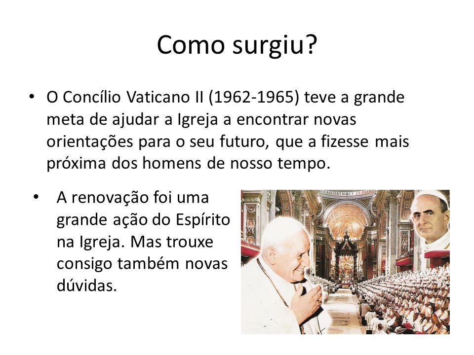 Como surgiu? • O Concílio Vaticano II (1962-1965) teve a grande meta de ajudar a Igreja a encontrar novas orientações para o seu futuro, que a fizesse