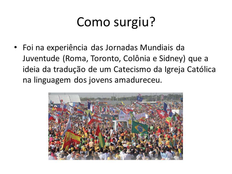 Como surgiu? • Foi na experiência das Jornadas Mundiais da Juventude (Roma, Toronto, Colônia e Sidney) que a ideia da tradução de um Catecismo da Igre
