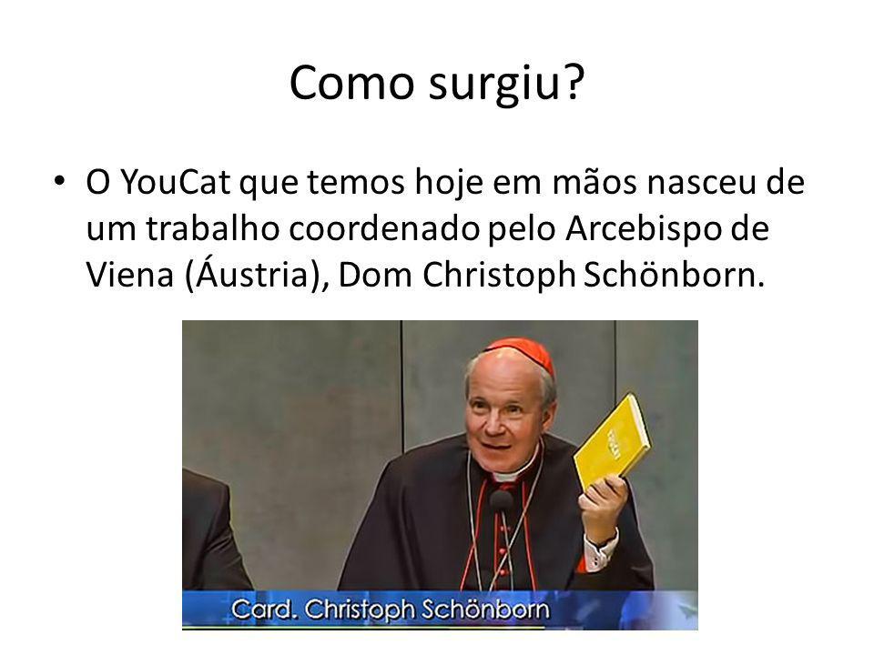 Como surgiu? • O YouCat que temos hoje em mãos nasceu de um trabalho coordenado pelo Arcebispo de Viena (Áustria), Dom Christoph Schönborn.