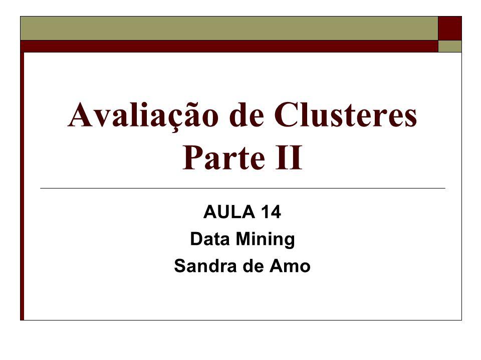 Como utilizar coesão e separação para melhorar a clusterização  Um cluster com baixo grau de coesão pode ser dividido em 2 subclusteres.
