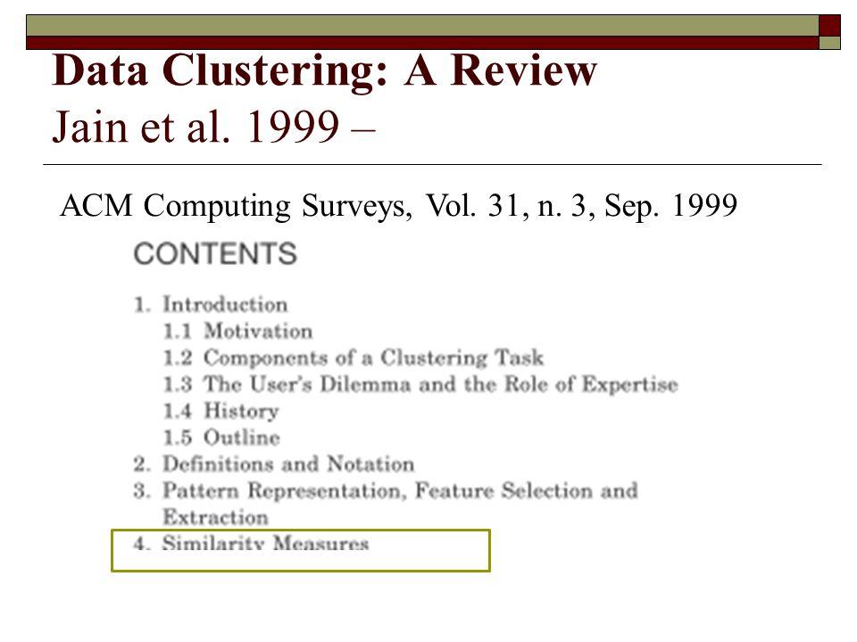 Data Clustering: A Review Jain et al. 1999 – ACM Computing Surveys, Vol. 31, n. 3, Sep. 1999
