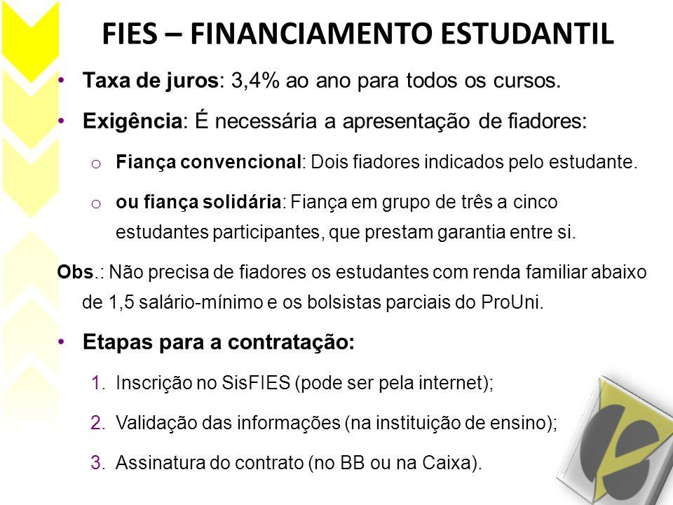 FIES – FINANCIAMENTO ESTUDANTIL •Taxa de juros: 3,4% ao ano para todos os cursos. •Exigência: É necessária a apresentação de fiadores: o Fiança conven