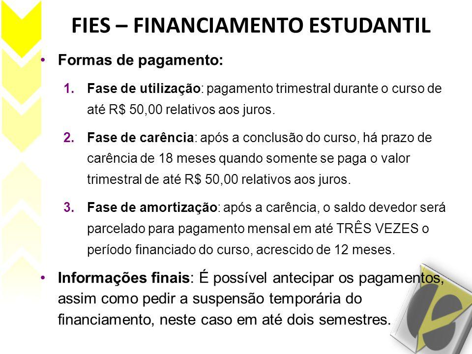 FIES – FINANCIAMENTO ESTUDANTIL •Formas de pagamento: 1.Fase de utilização: pagamento trimestral durante o curso de até R$ 50,00 relativos aos juros.