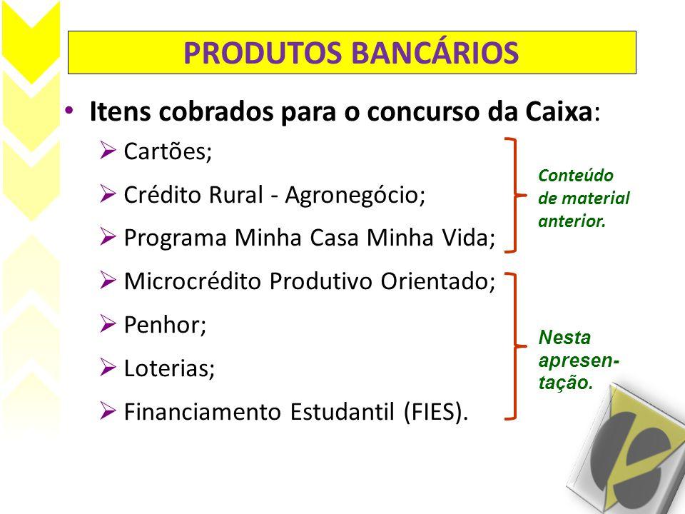 • Itens cobrados para o concurso da Caixa:  Cartões;  Crédito Rural - Agronegócio;  Programa Minha Casa Minha Vida;  Microcrédito Produtivo Orient