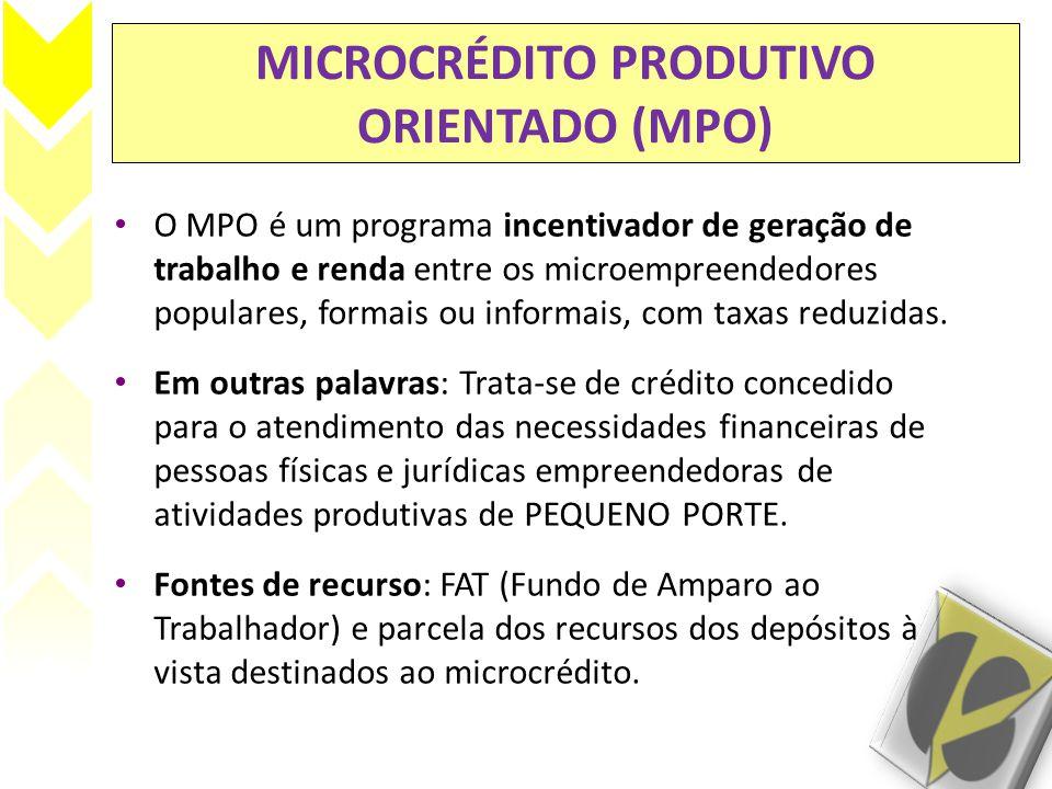 MICROCRÉDITO PRODUTIVO ORIENTADO (MPO) • O MPO é um programa incentivador de geração de trabalho e renda entre os microempreendedores populares, forma