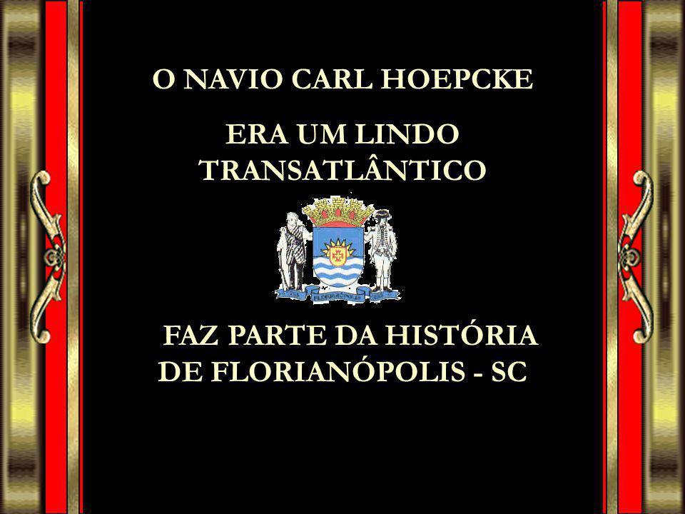 O NAVIO CARL HOEPCKE ERA UM LINDO TRANSATLÂNTICO FAZ PARTE DA HISTÓRIA DE FLORIANÓPOLIS - SC