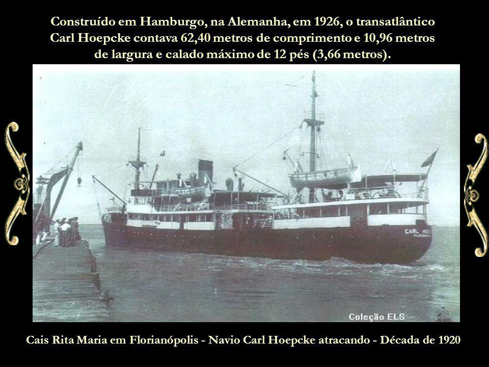 Construído em Hamburgo, na Alemanha, em 1926, o transatlântico Carl Hoepcke contava 62,40 metros de comprimento e 10,96 metros de largura e calado máximo de 12 pés (3,66 metros).