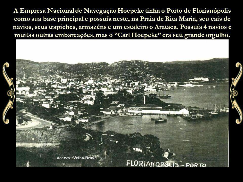 A Empresa Nacional de Navegação Hoepcke tinha o Porto de Florianópolis como sua base principal e possuía neste, na Praia de Rita Maria, seu cais de navios, seus trapiches, armazéns e um estaleiro o Arataca.