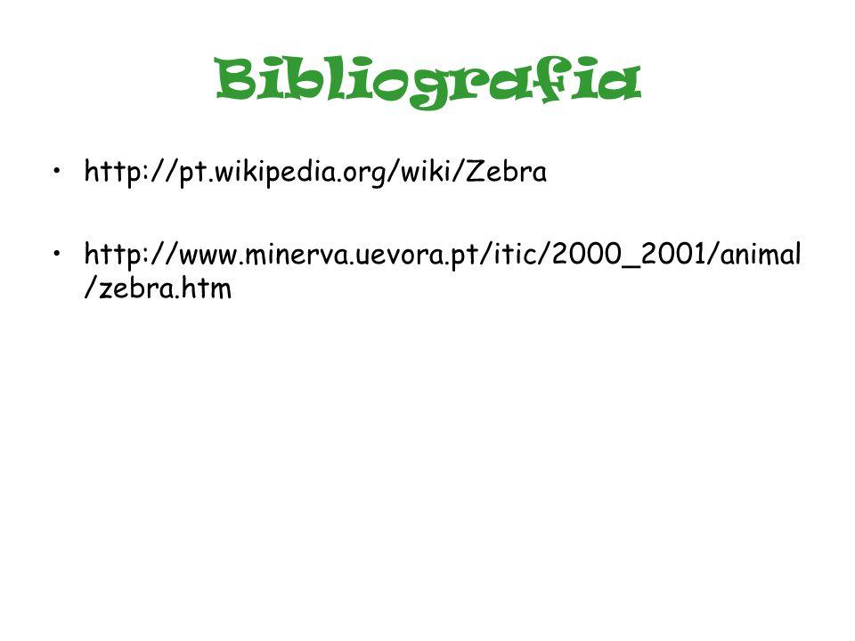 Bibliografia •http://pt.wikipedia.org/wiki/Zebra •http://www.minerva.uevora.pt/itic/2000_2001/animal /zebra.htm