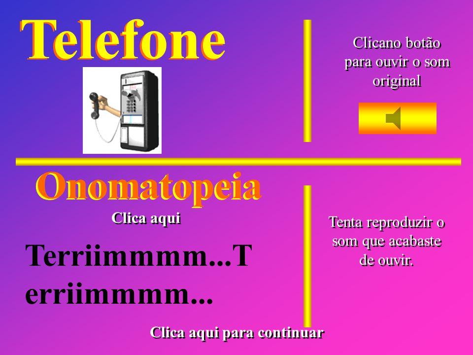 Relógio Clica no botão para ouvir o som original Clica no botão para ouvir o som original Onomatopeia Tic, Tac, Tic, Tac!... Clica aqui Tenta reproduz