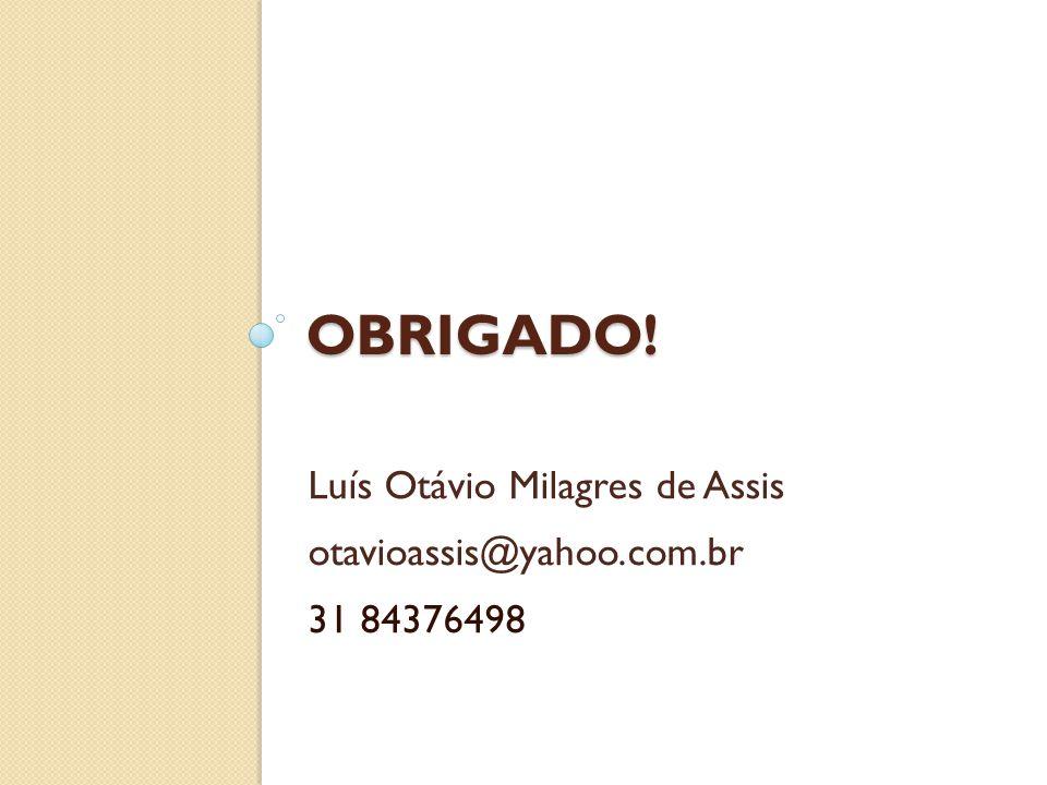 OBRIGADO! Luís Otávio Milagres de Assis otavioassis@yahoo.com.br 31 84376498
