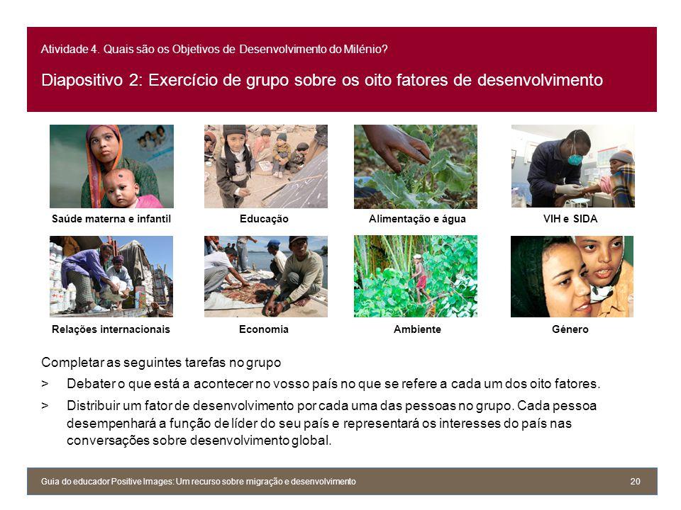 Atividade 4. Quais são os Objetivos de Desenvolvimento do Milénio? Diapositivo 2: Exercício de grupo sobre os oito fatores de desenvolvimento Completa