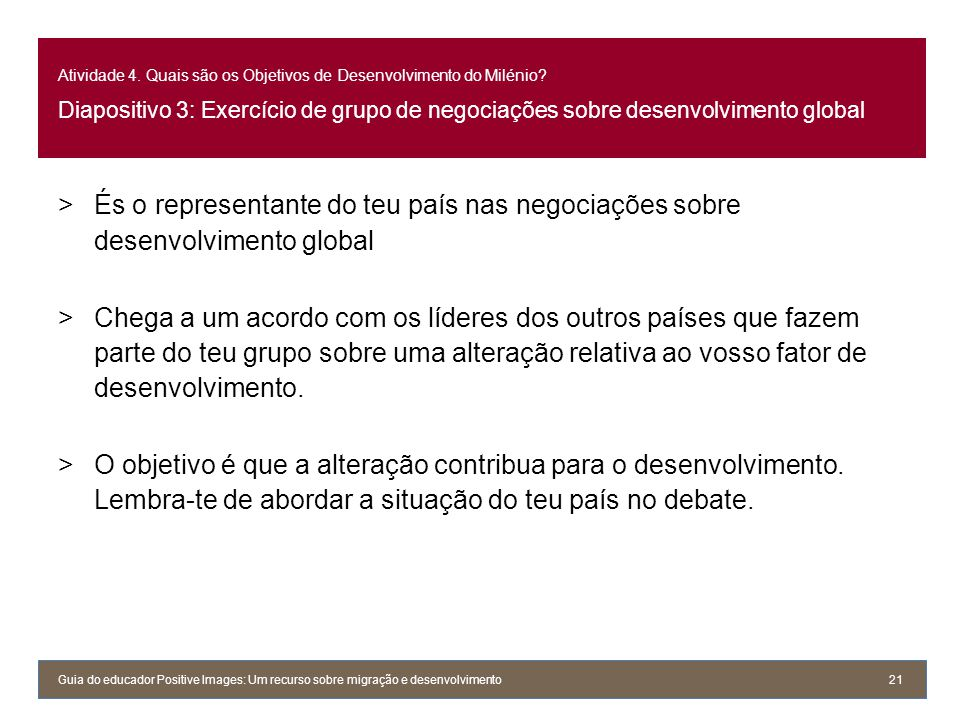 Atividade 4. Quais são os Objetivos de Desenvolvimento do Milénio? Diapositivo 3: Exercício de grupo de negociações sobre desenvolvimento global >És o