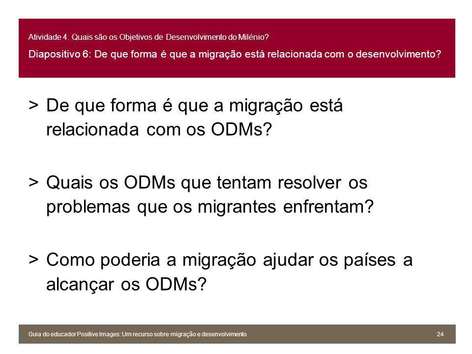 Atividade 4. Quais são os Objetivos de Desenvolvimento do Milénio? Diapositivo 6: De que forma é que a migração está relacionada com o desenvolvimento