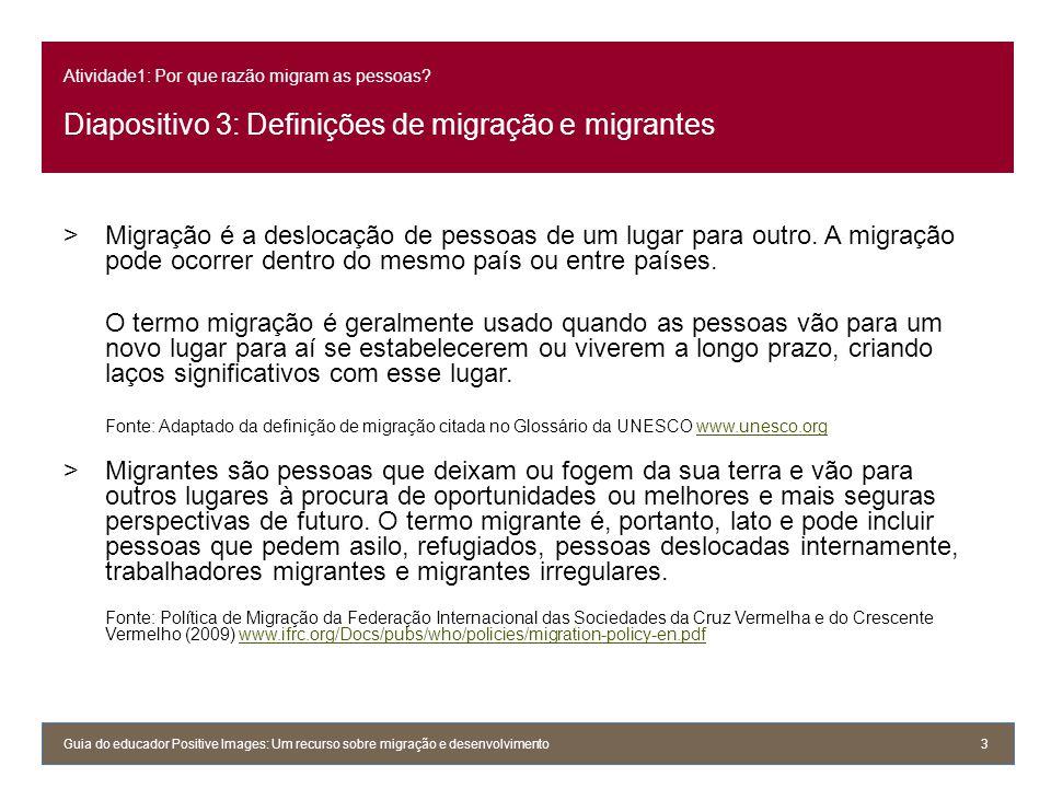 Atividade1: Por que razão migram as pessoas? Diapositivo 3: Definições de migração e migrantes >Migração é a deslocação de pessoas de um lugar para ou
