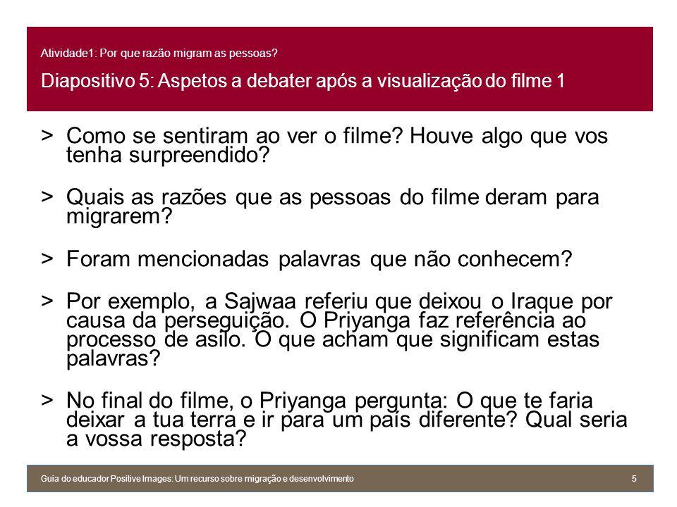 Atividade1: Por que razão migram as pessoas? Diapositivo 5: Aspetos a debater após a visualização do filme 1 >Como se sentiram ao ver o filme? Houve a