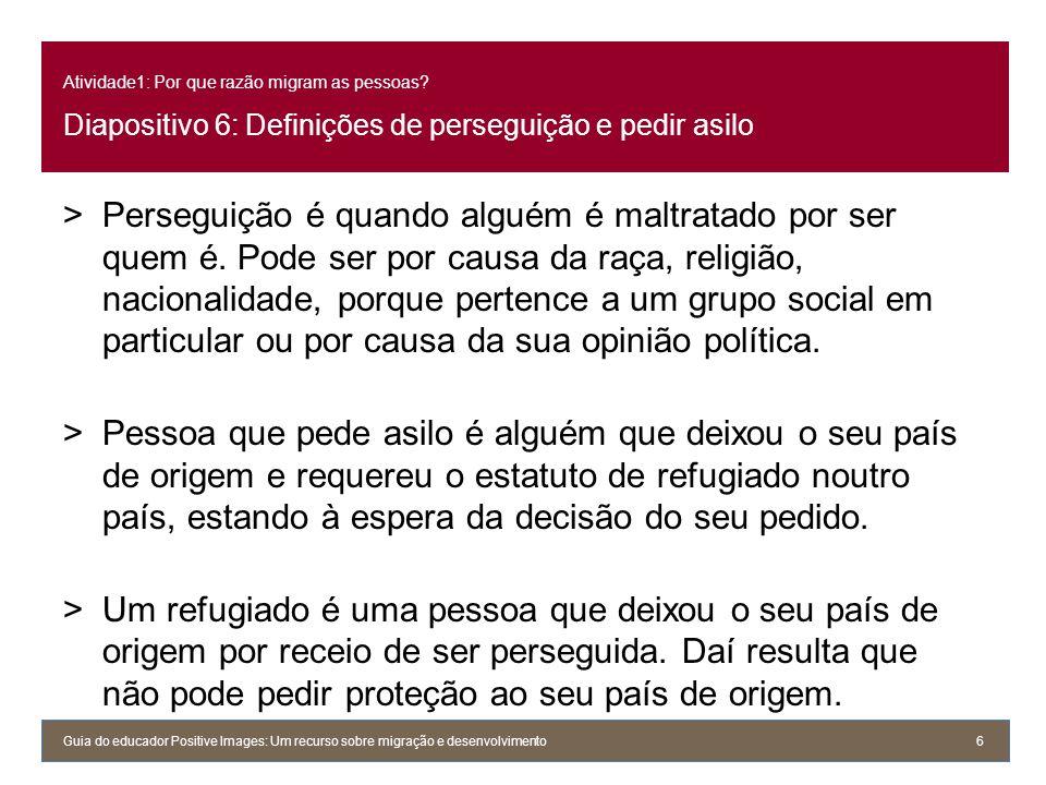 Atividade1: Por que razão migram as pessoas? Diapositivo 6: Definições de perseguição e pedir asilo >Perseguição é quando alguém é maltratado por ser