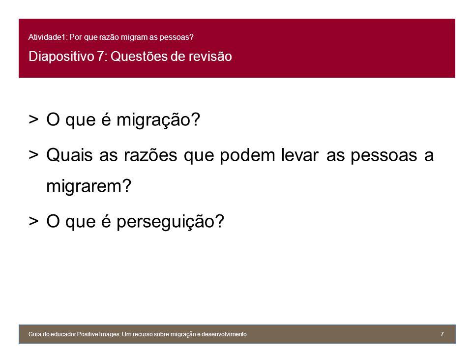 Atividade1: Por que razão migram as pessoas? Diapositivo 7: Questões de revisão >O que é migração? >Quais as razões que podem levar as pessoas a migra