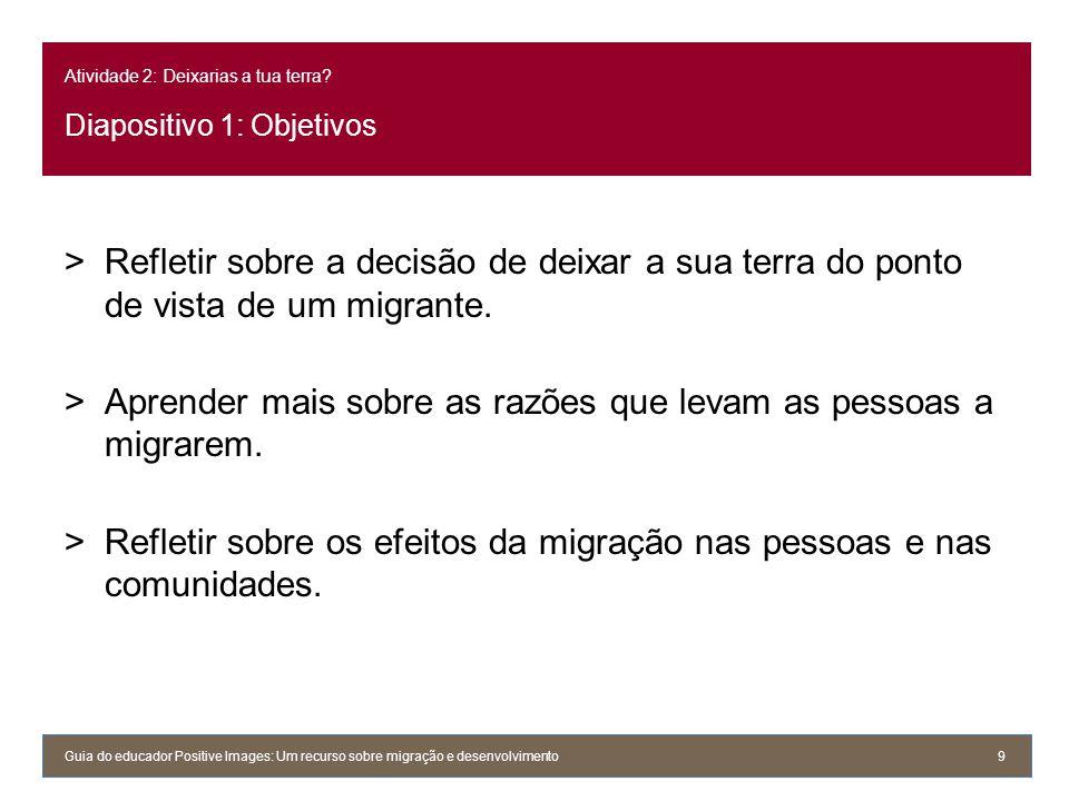 Atividade 2: Deixarias a tua terra? Diapositivo 1: Objetivos >Refletir sobre a decisão de deixar a sua terra do ponto de vista de um migrante. >Aprend