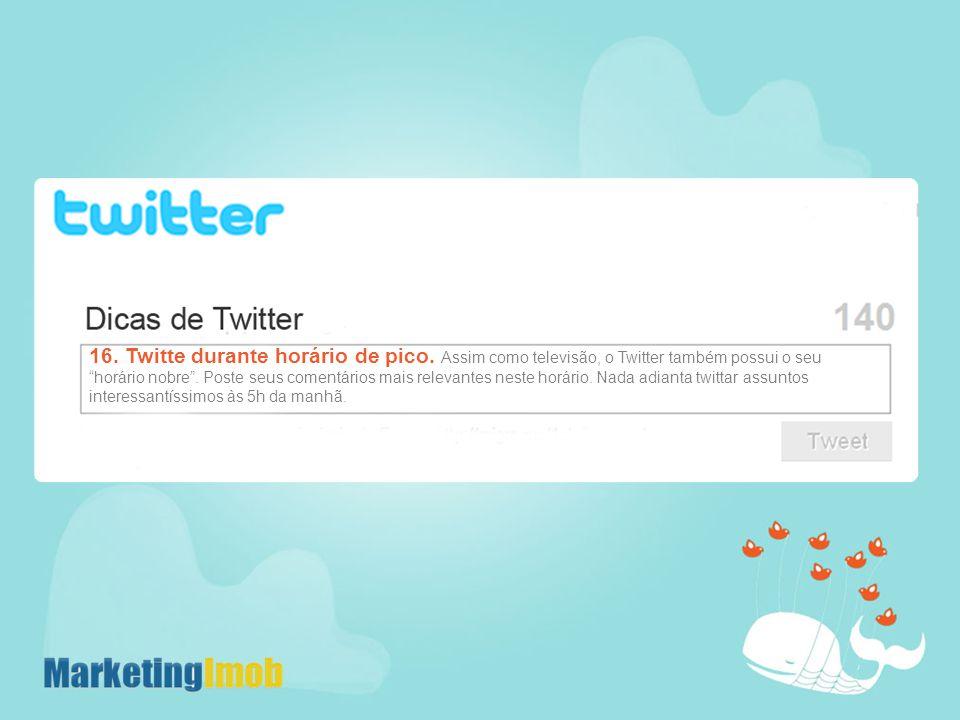 16. Twitte durante horário de pico.