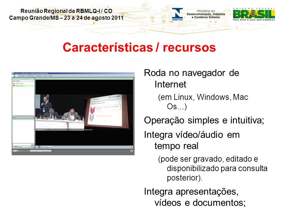 Reunião Regional da RBMLQ-I / CO Campo Grande/MS – 23 a 24 de agosto 2011 Características / recursos Whiteboard interativo; Compartilha tela (visualização softs e recursos do PC); Interação por chat e questionários; Compartilhamento de links, arquivos, etc...