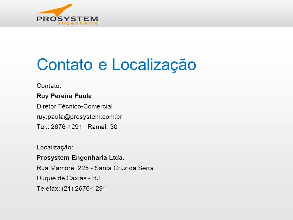 Contato e Localização Contato: Ruy Pereira Paula Diretor Técnico-Comercial ruy.paula@prosystem.com.br Tel.: 2676-1291 Ramal: 30 Localização: Prosystem Engenharia Ltda.