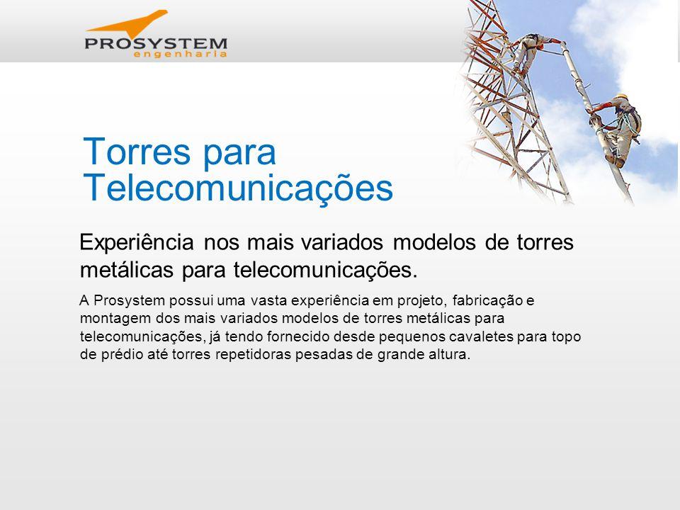 Torres para Telecomunicações Experiência nos mais variados modelos de torres metálicas para telecomunicações.