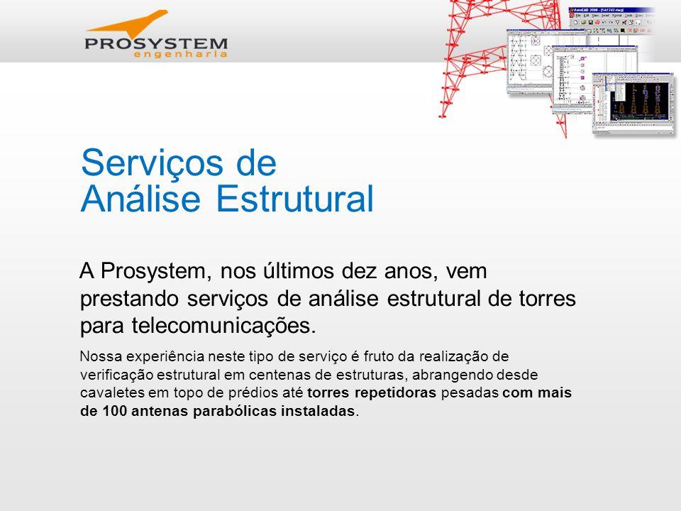 Serviços de Análise Estrutural A Prosystem, nos últimos dez anos, vem prestando serviços de análise estrutural de torres para telecomunicações.