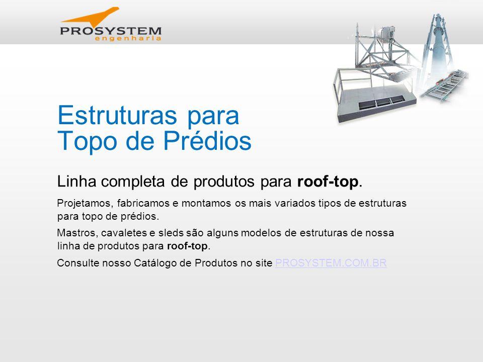 Estruturas para Topo de Prédios Linha completa de produtos para roof-top.