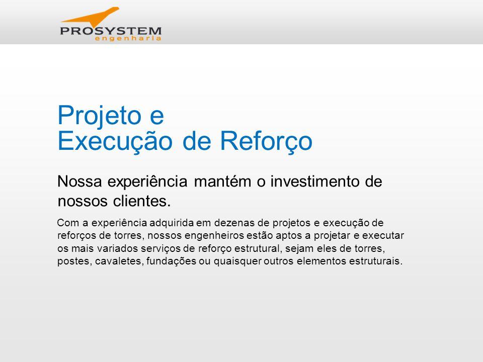 Projeto e Execução de Reforço Nossa experiência mantém o investimento de nossos clientes.