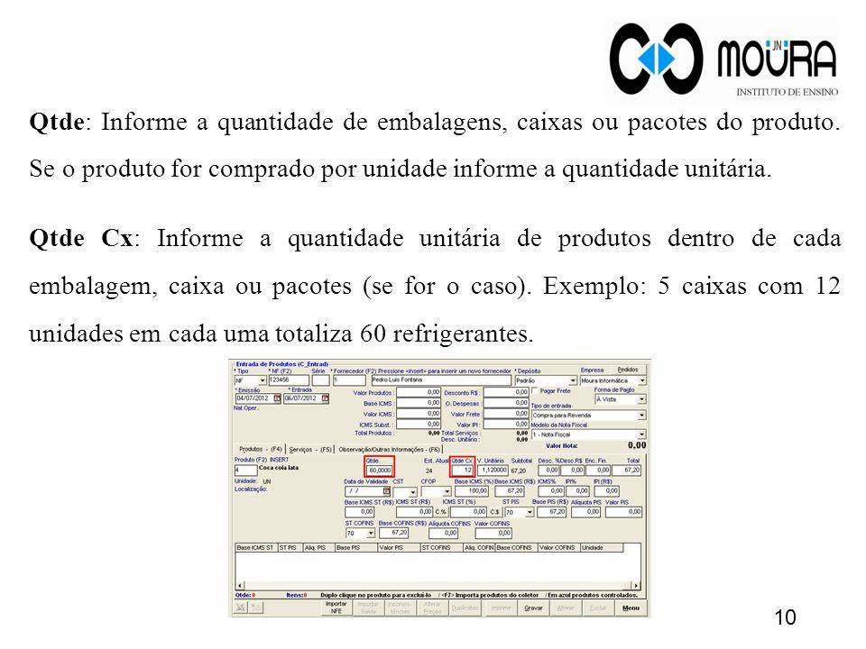 Qtde: Informe a quantidade de embalagens, caixas ou pacotes do produto. Se o produto for comprado por unidade informe a quantidade unitária. Qtde Cx: