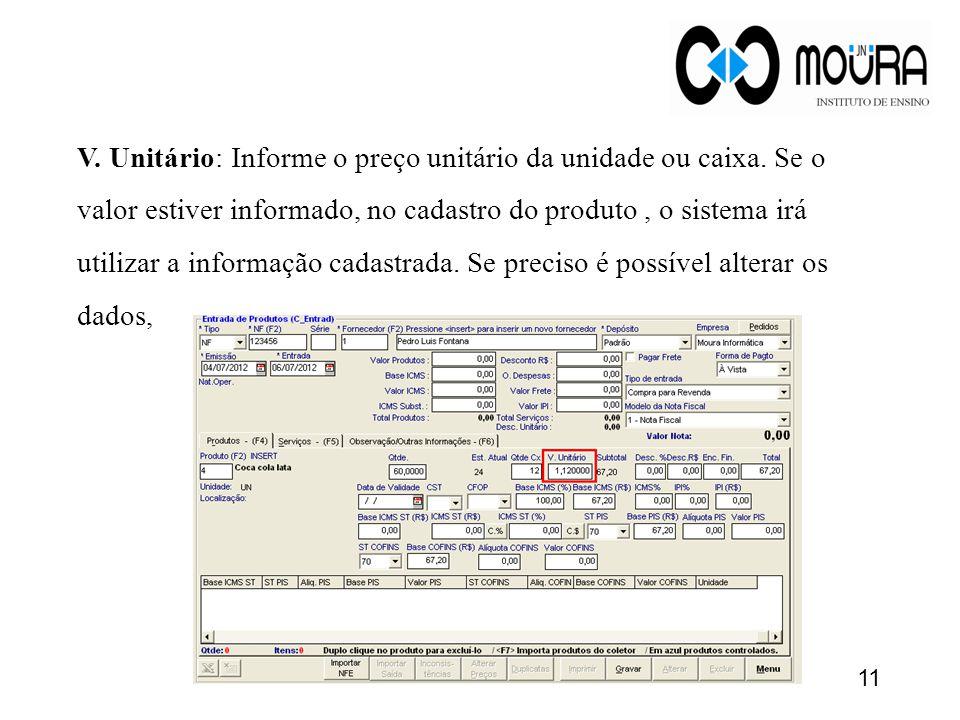 V. Unitário: Informe o preço unitário da unidade ou caixa. Se o valor estiver informado, no cadastro do produto, o sistema irá utilizar a informação c