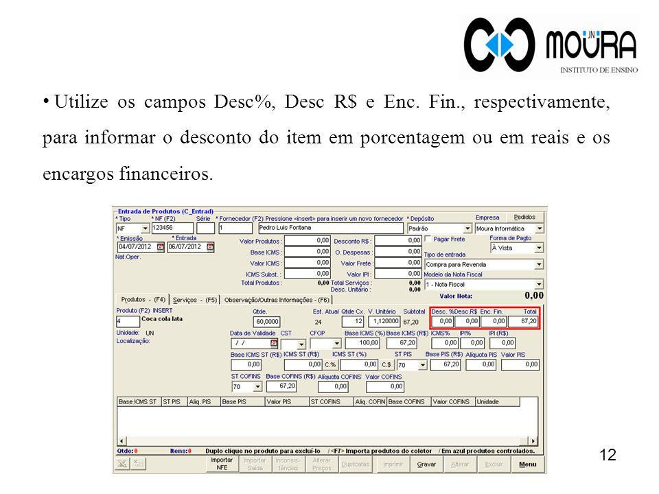 • Utilize os campos Desc%, Desc R$ e Enc. Fin., respectivamente, para informar o desconto do item em porcentagem ou em reais e os encargos financeiros