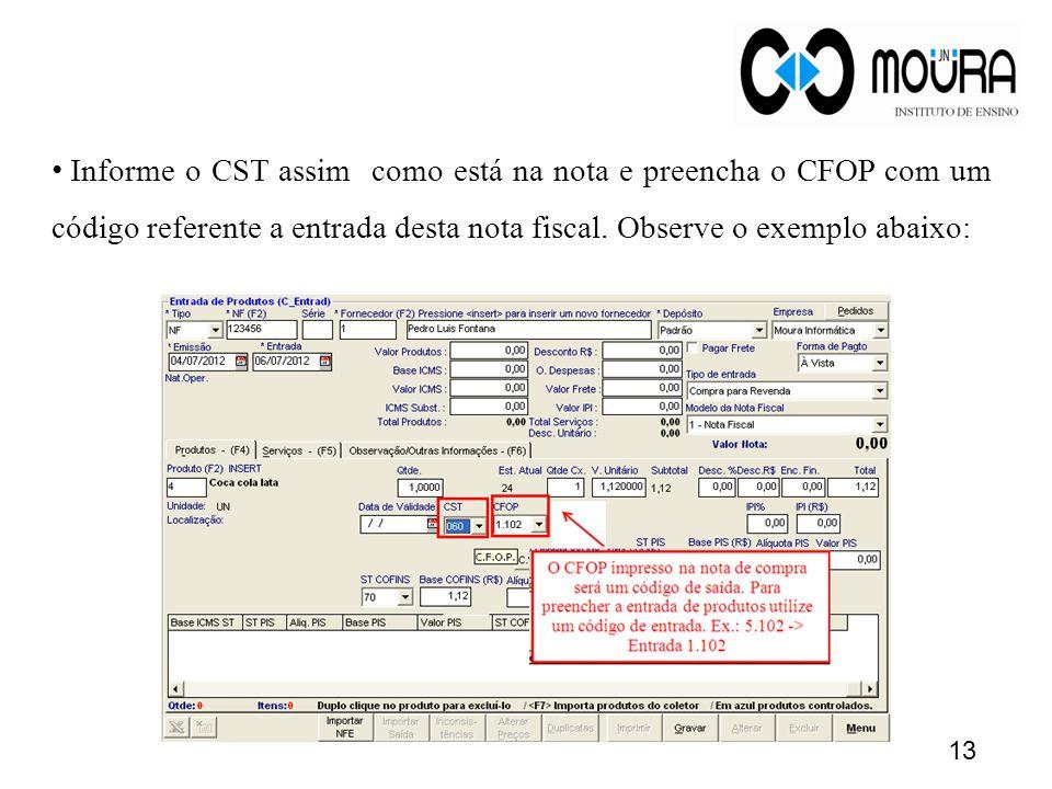 • Informe o CST assim como está na nota e preencha o CFOP com um código referente a entrada desta nota fiscal. Observe o exemplo abaixo: 13