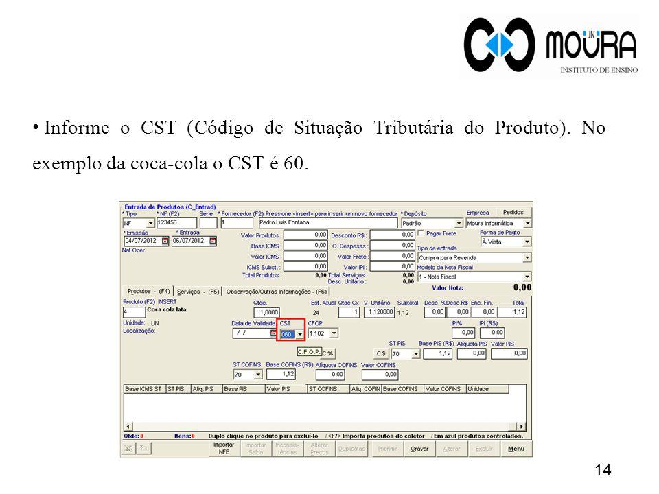 • Informe o CST (Código de Situação Tributária do Produto). No exemplo da coca-cola o CST é 60. 14