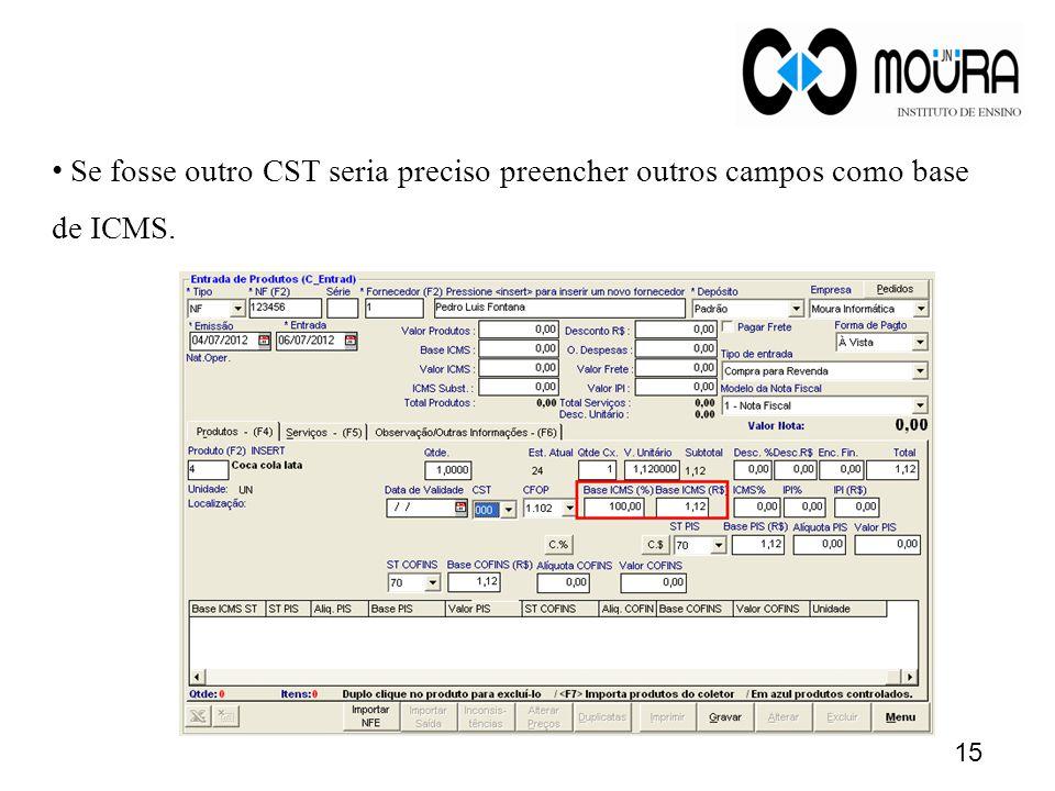 15 • Se fosse outro CST seria preciso preencher outros campos como base de ICMS.