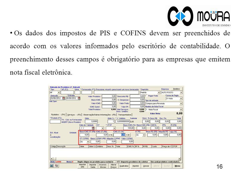 • Os dados dos impostos de PIS e COFINS devem ser preenchidos de acordo com os valores informados pelo escritório de contabilidade. O preenchimento de