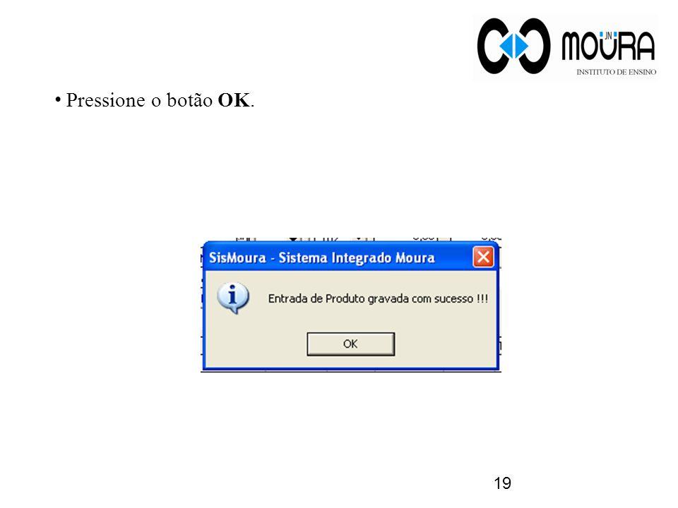 • Pressione o botão OK. 19