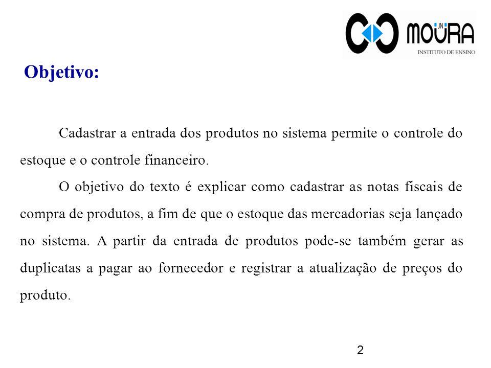Objetivo: Cadastrar a entrada dos produtos no sistema permite o controle do estoque e o controle financeiro. O objetivo do texto é explicar como cadas