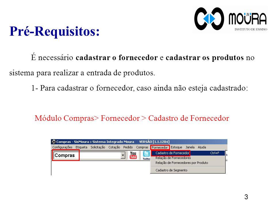 3 Pré-Requisitos: É necessário cadastrar o fornecedor e cadastrar os produtos no sistema para realizar a entrada de produtos. 1- Para cadastrar o forn