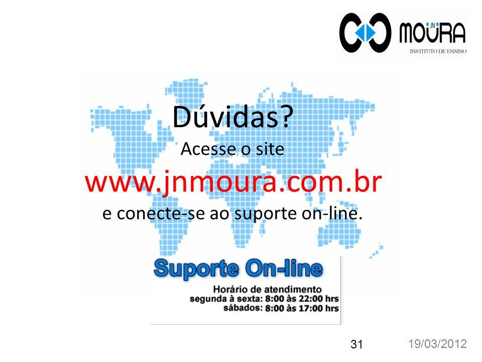 Dúvidas? Acesse o site www.jnmoura.com.br e conecte-se ao suporte on-line. 19/03/2012 31