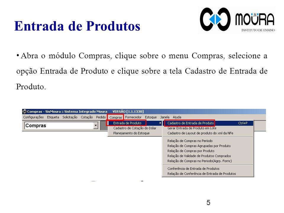 • Abra o módulo Compras, clique sobre o menu Compras, selecione a opção Entrada de Produto e clique sobre a tela Cadastro de Entrada de Produto. Entra