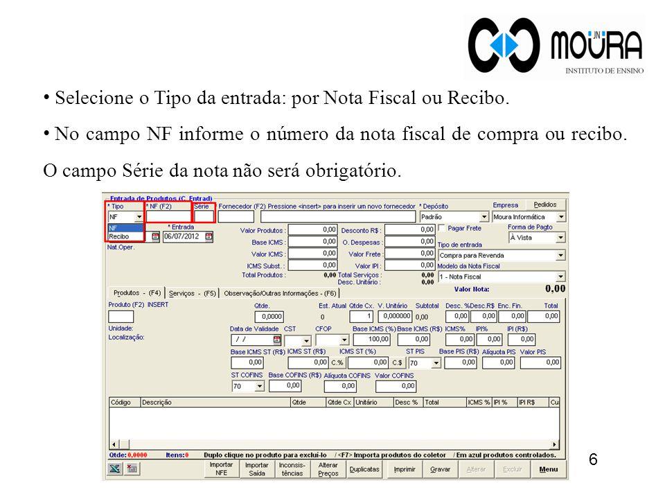 • Selecione o Tipo da entrada: por Nota Fiscal ou Recibo. • No campo NF informe o número da nota fiscal de compra ou recibo. O campo Série da nota não